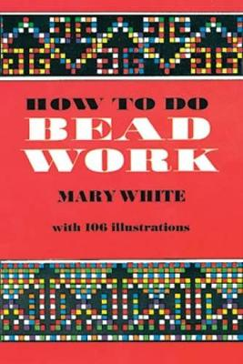 How to Do Bead Work by Mary White