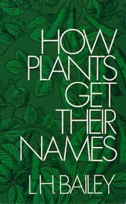How Plants Get Their Names by Liberty H. Bailey