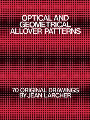 Optical and Geometrical All Over Patterns 70 Original Drawings by Jean Larcher