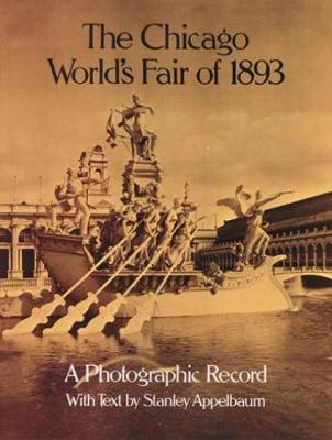 The Chicago World's Fair of 1893 A Photographic Record by Stanley Appelbaum