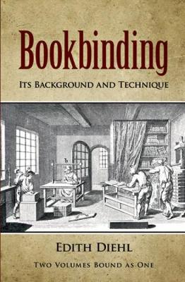 Bookbinding Its Background and Technique by Edith Diehl