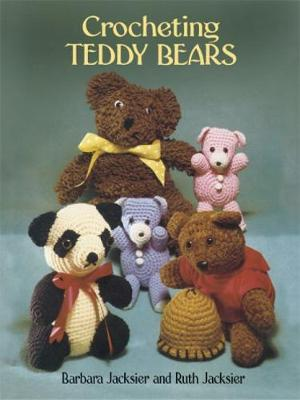 Crocheting Teddy Bears 16 Designs for Toys by Barbara Jacksier