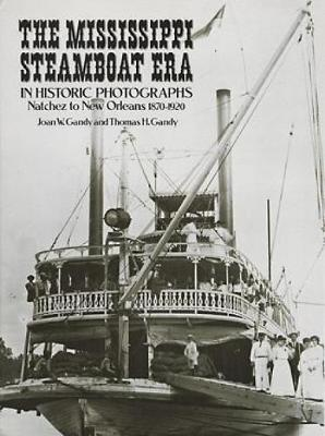 The Mississippi Steamboat Era in Historic Photographs Natchez to New Orleans, 1870-1920 by Joan W. Gandy