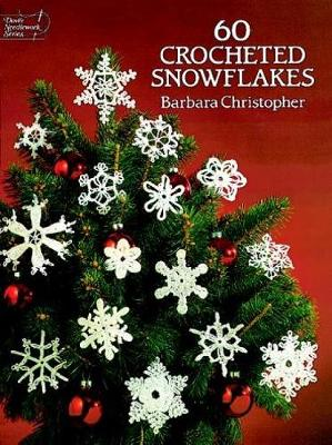60 Crocheted Snowflakes by Barbara Christopher