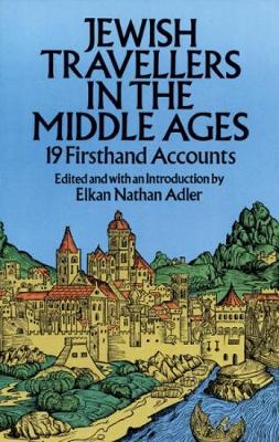 Jewish Travellers in the Middle Ages 19 First Hand Accounts by Elkan Nathan Adler