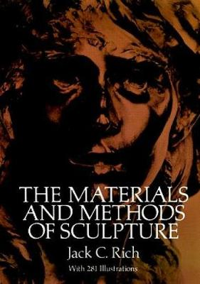 The Materials and Methods of Sculpture by Jack C. Rich