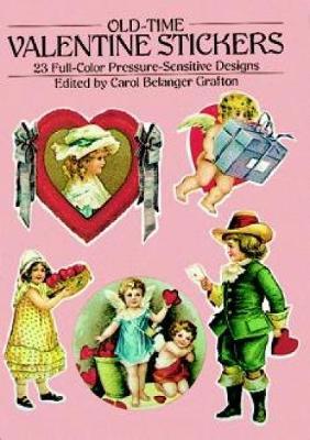 Old-Time Valentine Stickers 23 Full-Color Pressure-Sensitive Designs by Carol Belanger Grafton