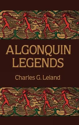 Algonquin Legends by Charles G. Leland
