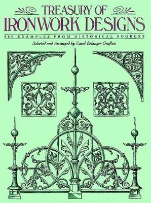 Treasury of Ironwork Designs 469 Examples from Historical Sources by Carol Belanger Grafton