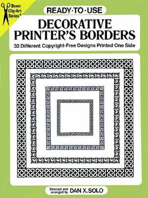 Ready-to-Use Decorative Printer's Borders 32 Different Copyright-Free Designs Printed One Side by Dan X. Solo
