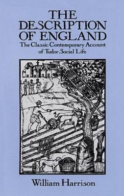 The Description of England Classic Contemporary Account of Tudor Social Life by William Harrison