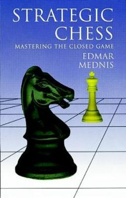 Strategic Chess Mastering the Closed Game by Edmar Mednis