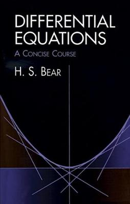 Differential Equations A Concise Course by H. S. Bear
