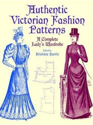 Victorian Fashions A Complete Lady's Wardrobe by Michael Harris