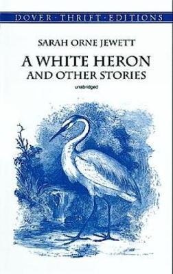 White Heron and Other Stories by Sarah Orne Jewett