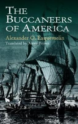 The Buccaneers of America by A. O. Exquemelin