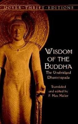 Wisdom of the Buddha The Unabridged Dhammapada by F. Max Muller