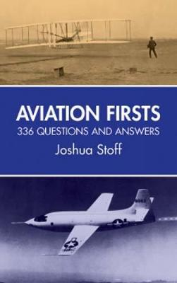 Aviation Firsts 336 Questions and Answers by Joshua Stoff
