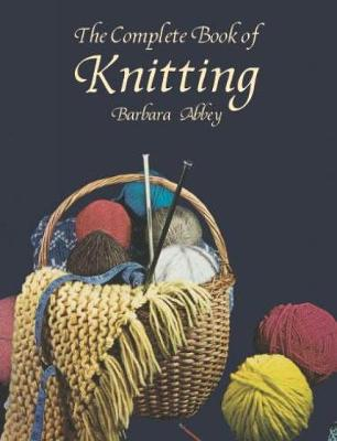 Complete Book of Knitting by Barbara Abbey