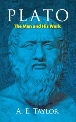 Plato The Man and His Work by A. E. Taylor