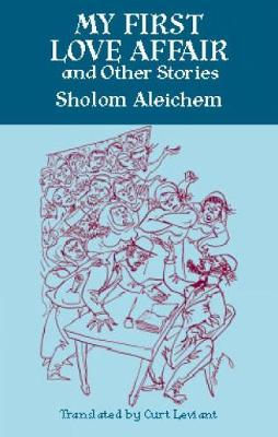 My First Love Affair and Other Stories by Arthur Zaidenberg, Sholom Aleichem
