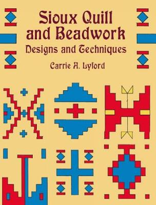 Sioux Quill and Beadwork by Carrie A. Lyford
