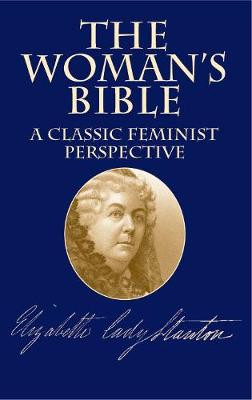 The Woman's Bible A Classic Feminist Perspective by Elizabeth Cady Stanton