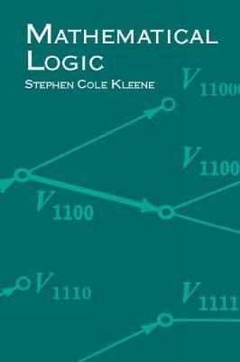 Mathematical Logic by Stephen Cole Kleene
