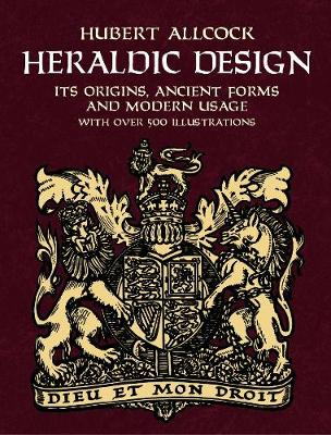 Heraldic Design Its Origins, Ancient Forms and Modern Usage by Hubert Allcock
