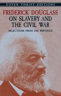 Frederick Douglass on Slavery and the Civil War Selections from His Writings by Frederick Douglass