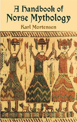 A Handbook of Norse Mythology by Karl Mortensen