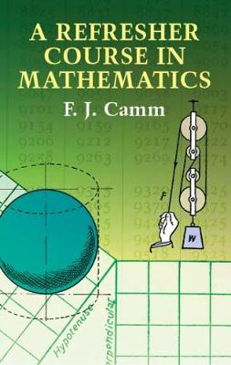 A Refresher Course in Mathematics by F. J. Camm