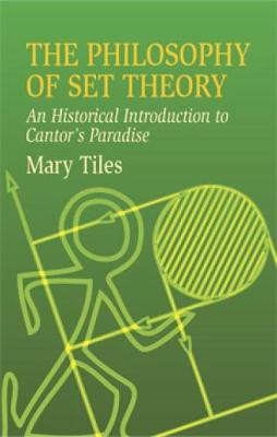 The Philosophy of Set Theory An by Mary Tiles