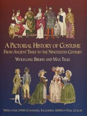 A Pictorial History of Costume from Ancient Times to the Nineteenth Century With Over 1900 Illustrated Costumes, Including 1000 in Full Colour by W. Bruhn, Max Tilke