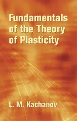 Foundations of the Theory of Plasti by L. M. Kachanov