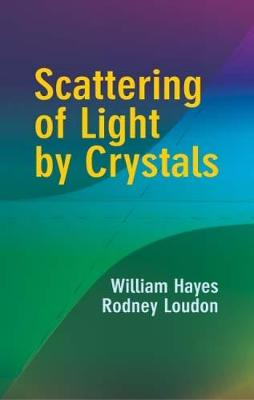 Scattering of Light by Crystals by William Hayes, Rodney Lo