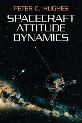 Spacecraft Attitude Dynamics by Peter C. Hughes