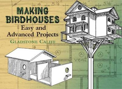 Making Birdhouses Easy and Advanced Projects by Gladstone Califf