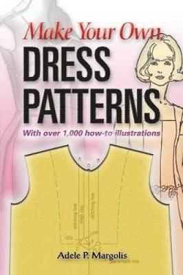 Make Your Own Dress Patterns by Adele P. Margolis
