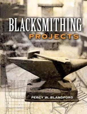 Blacksmithing Projects by Percy W. Blandford