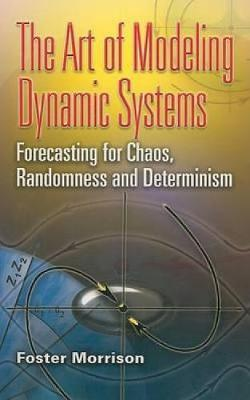 The Art of Modeling Dynamic Systems Forecasting for Chaos, Randomness, and Determinism by Foster Morrison