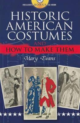 Historic American Costumes and How to Make Them by Mary Evans
