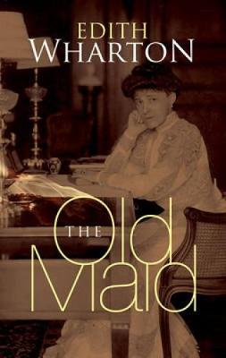 The Old Maid by Edith Wharton, Roxanne Robinson
