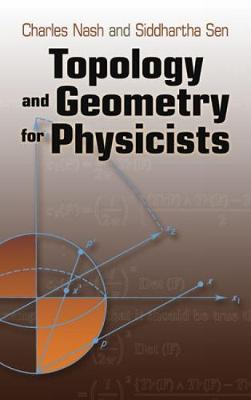 Topology and Geometry for Physicists by Charles Nash, Siddhartha Sen