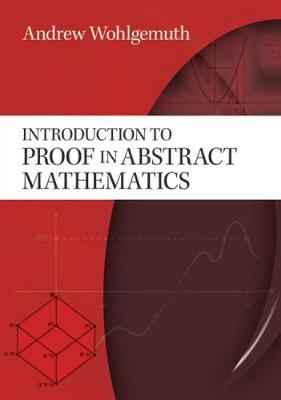 Introduction to Proof in Abstract Mathematics by Andrew Wohlgemuth