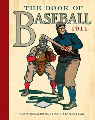 The Book of Baseball, 1911 Our National Pastime from Its Earliest Days by William Patten, J. Walker McSpadden, Paul Dickson