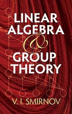 Linear Algebra and Group Theory by V. I. Smirnov
