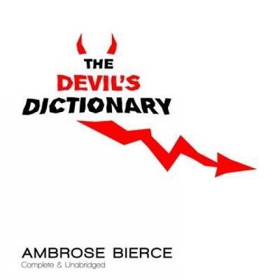 The Devil's Dictionary Complete & Unabridged by Ambrose Bierce