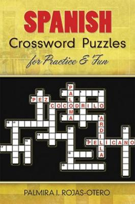 Spanish Crossword Puzzles for Practice and Fun by Palmira I. Rojas-Otero