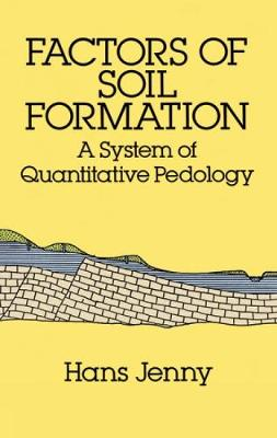 Factors of Soil Formation A System of Quantitative Pedology by Hans Jenny